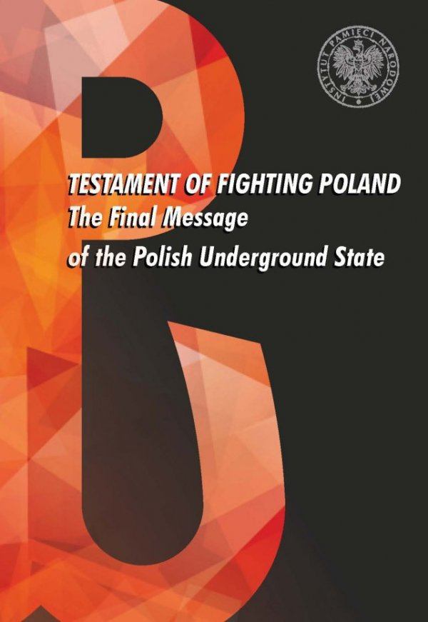 Testament of fighting Poland. The Final Message of the Polish Underground State