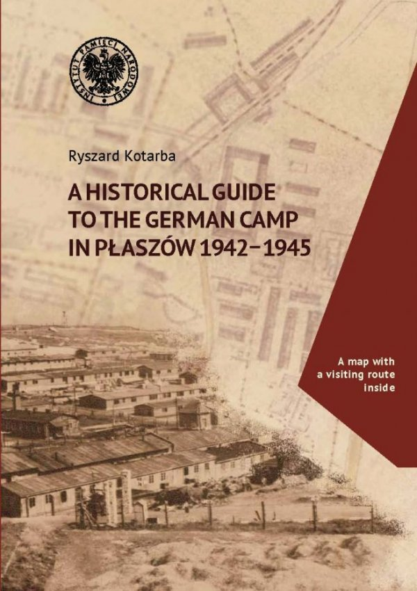 A Historical Guide to the German Camp in Płaszów 1942–1945