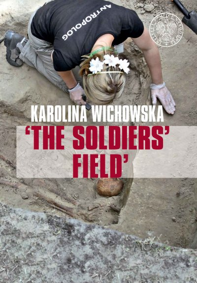 'The soldiers' field'. The excavation and identification of communist terror victims buried in the Powązki cemetery in Warsaw